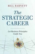 NEW The Strategic Career: Let Business Principles Guide You by Bill Barnett