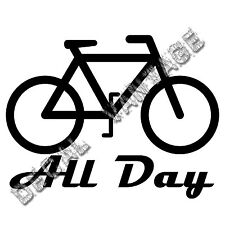 Bicycle All Day Vinyl Sticker Decal Bike Outdoors - Choose Size & Color