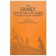 The Family Good Health Guide : Common Sense on Common Health Problems by John...