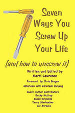 NEW 7 Ways You Screw Up Your Life: (And How To Unscrew It) by Marti Lawrence
