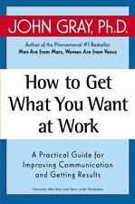 How to Get What You Want at Work: A Practical Guide for Improving Communication