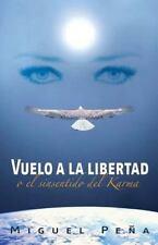 Vuelo a la Libertad : O el Sinsentido Del Karma by Miguel Peña (2014, Paperback)