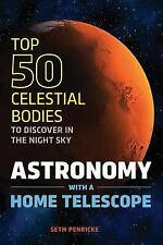 Astronomy with a Home Telescope : The Top 50 Celestial Bodies to Discover in ...