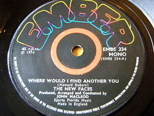 """THE NEW FACES - WHERE WOULD I FIND ANOTHER YOU  7"""" VINYL"""