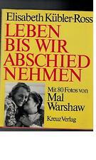 Elisabeth Kübler-Ross - Leben bis wir Abschied nehmen