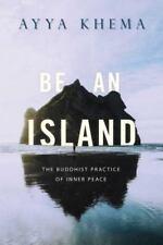 Be an Island: The Buddhist Practice of Inner Peace by Ayya Khema