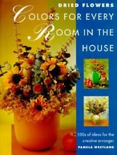 Dried Flowers : Colors for Every Room in the House: 100's of Ideas for the Creat