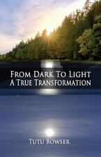 From Dark to Light : A True Transformation by Tutu Bowser (2013, Paperback)