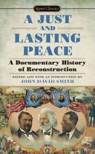 A Just and Lasting Peace: A Documentary History of Reconstruction, Smith, John D