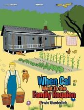 When Cal Went to the Family Reunion by Erwin Wunderlich (2014, Paperback)