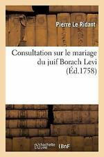 Consultation Sur le Mariage du Juif Borach Levi by Le Ridant-P (2016, Paperback)