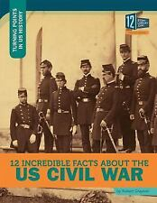 12 INCREDIBLE FACTS ABOUT THE US CIVIL WAR - GRAYSON, ROBERT - NEW HARDCOVER BOO