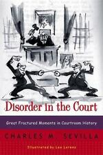 Disorder in the Court: Great Fractured Moments in Courtroom History by Charles