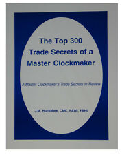 New The Top 300 Trade Secrets of a Master Clockmaker by J.M. Huckabee (BK-107)
