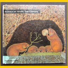Collection Animaux en famille LES CASTORS Henriette Fillioux Iliane Roels 1969