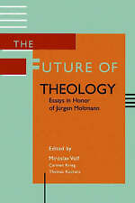 NEW The Future of Theology: Essays in Honor of Jurgen Moltmann