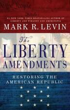 The Liberty Amendments: Restoring the American Republic Levin, Mark R. Hardcove