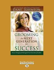 Grooming the Next Generation for Success : Proven Strategies for Raising the...
