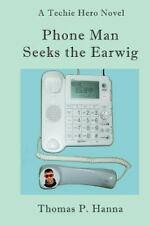 Phone Man Seeks the Earwig : A Techie Hero Novel by Thomas Hanna (2014,.