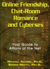 Online Friendship, Chat-Room Romance and Cybersex : Your Guide to Affairs of...
