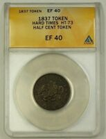 1837 Hard Times Half Cent Token 1/2c HT-73 ANACS EF-40 Extra Fine Pure Copper