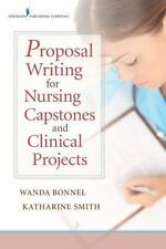 Proposal Writing for Nursing Capstones and Clinical Projects by Wanda E. Bonnel