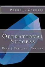 Operational Success : Plan - Execute - Sustain by Pedro Caceres (2013,...