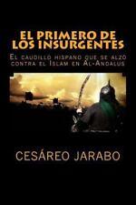 El Primero de Los Insurgentes : El Caudillo Hispano Que Se Alzó Contra el...