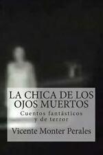 La Chica de Los Ojos Muertos : Cuentos Fantásticos y de Terror by Vicente...