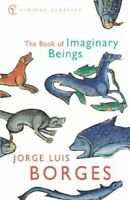 The Book Of Imaginary Beings (Vintage Classi... by Borges, Jorge Luis 0099442639