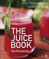 The Juice Book: Over 100 Recipes for Healthy Juicing by Syd Pemberton (Paperbac…