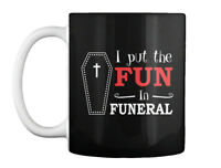 I Put The Fun In Funeral Sarcastic - Gift Coffee Mug