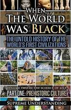 When the World Was Black, Part One: The Untold History of the World's First Civilizations - Prehistoric Culture by Supreme Understanding (Paperback / softback, 2016)