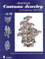 American Costume Jewelry : Art & Industry, 1935-1950, A-M, Hardcover by Bruna...