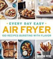 Every Day Easy Air Fryer : 100 Recipes Bursting With Flavor, Paperback by Pit...