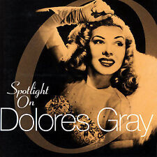 Spotlight on Dolores Gray by Dolores Gray (CD, Apr-2003, Sepia)