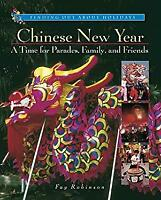 Chinese New Year : A Time for Parades, Family, and Friends by Robinson, Fay