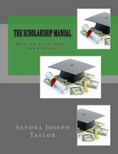 The Scholarship Manual : How to Find Money for College by Sandra Taylor...
