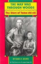 Way Was Through the Woods: Story of Tomo Chi Chi The Forgotten Pioneers