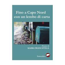Fino a capo nord con un Lembo di Carta, poesie di M.Francavilla, BERTONI EDITORE