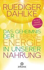 Das Geheimnis der Lebensenergie in unserer Nahrung, Ruediger Dahlke