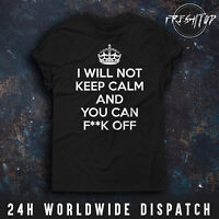 I Will Not Keep Calm And You Can Fuck-Off T Shirt British United Kingdom England