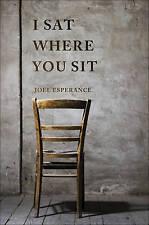 NEW I Sat Where You Sit by Joel Esperance