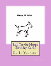 Bull Terrier Happy Birthday Cards : Do It Yourself by Gail Forsyth (2016,.