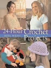 24-Hour Crochet Projects - Rita Weiss - Sweaters, Scarves, Afghans, Bags, Baby +
