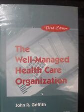 The well Managed Health Care Organization By John R. Griffith