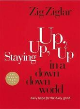 Staying up, up, up in a down, down World : Daily Hope for the Daily Grind by Zig