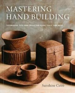 NEW Mastering Hand Building By Sunshine Cobb Hardcover Free Shipping