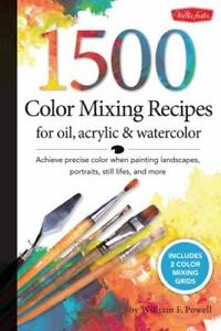 1,500 Color Mixing Recipes for Oil, Acrylic & Watercolor: Achieve precise color