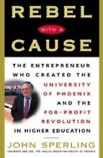 Rebel with a Cause : The Entrepreneur Who Created the University of Phoenix...